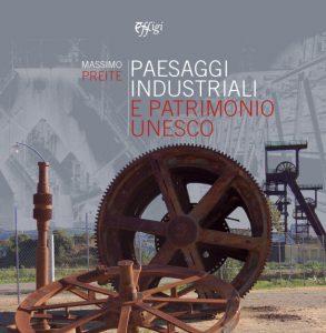 Paesaggi industriali e patrimonio Unesco, il nuovo libro di Massimo Preite