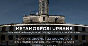 Metamorfosi Urbane. Milano dall'archeologia industriale agli stili di vita del XXI secolo